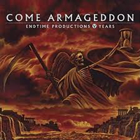 COME ARMAGEDDON - Endtime Productions V Years