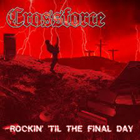 CROSSFORCE - Rockin' Til The Final Day